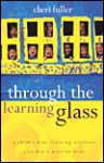 Through the Learning Glass - Cheri Fuller