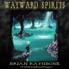Wayward Spirits: A Prelude to The Dawning of Power (Godsland Series: Prequel) - Brian Rathbone, Chris Snelgrove