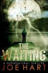 The Waiting: A Supernatural Thriller - Joe Hart