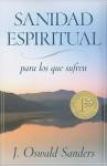 Sanidad Espiritual: Para los Que Sufren = A Sufficient Grace - J. Oswald Sanders