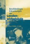 Berufsbedingte Erkrankungen Der Lendenwirbelsaule - D. Wolter, K. Seide