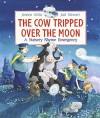 The Cow Tripped Over the Moon: A Nursery Rhyme Emergency - Jeanne Willis, Joel Stewart