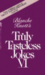 Blanche Knott's Truly Tasteless Jokes VI - Blanche Knott