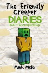 The Friendly Creeper Diaries (Book 1): The Creeper Village (An Unofficial Minecraft Book for Kids Ages 9 - 12 (Preteen) (Volume 1) - Mark Mulle