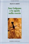 San Galgano e la spada nella roccia: san Galgano, la sua leggenda, il suo santuario - Franco Cardini