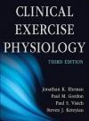 Clinical Exercise Physiology-3rd Edition - Jonathan Ehrman, Paul Gordon, Paul Visich, Steven Keteyian