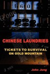 Chinese Laundries: Tickets to Survival on Gold Mountain - John Jung