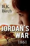Jordan's War - 1861 - B.K. Birch