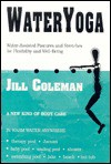 Wateryoga: Water Assisted Postures & Stretches for Flexibility & Wellbeing - Jill Coleman