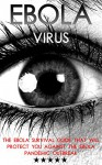 Ebola Virus: The Ebola Survival Guide That Will Protect You Against The Ebola Pandemic Outbreak - Mark Jenkins