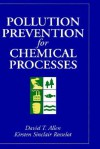 Pollution Prevention for Chemical Processes - David T. Allen, Kirsten Sinclair Rosselot