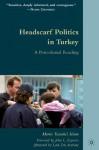 Headscarf Politics in Turkey: A Postcolonial Reading - Merve Safa Kavakci-Islam, John L. Esposito, Lord Eric Avebury