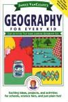 Geography for Every Kid: Easy Activities that Make Learning Geography Fun - Janice VanCleave