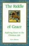 The Riddle of Grace: Applying Grace to the Christian Life - Scott Hoezee