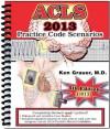 ACLS Practice Code Scenarios-2013 - Ken Grauer