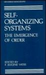 Self-Organizing Systems: The Emergence of Order (Life Science Monographs) - F.Eugene Yates