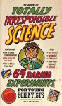 The Book of Totally Irresponsible Science: 64 Daring Experiments for Young Scientists by Connolly, Sean (2008) Hardcover - Sean Connolly