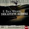 Der Letzte Ausweg Thriller ; Ungekürzte Lesungen - F. Paul Wilson