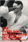 The Overlook Martial Arts Dictionary - Emil Farkas, John Corcoran, Emil Farkas