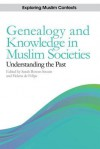 Genealogy and Knowledge in Muslim Societies: Understanding the Past - Sarah Bowen