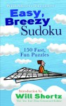 Will Shortz Presents Easy, Breezy Sudoku: 150 Fast, Fun Puzzles - Will Shortz