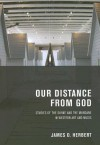 Our Distance from God: Studies of the Divine and the Mundane in Western Art and Music - James D. Herbert