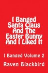 I Banged Santa Claus And The Easter Bunny And I Liked It - Raven Blackbird