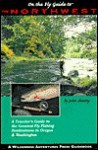 On the Fly Guide to the Northwest: The 40 best Flyfishing Waters of Oregon and Washington (On the Fly Guide To...) - John Shewey