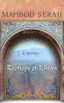 Rooftops of Tehran: A Novel - Mahbod Seraji