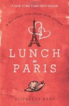 Lunch In Paris: A Delicious Love Story, with Recipes by Bard, Elizabeth (2011) Paperback - Elizabeth Bard