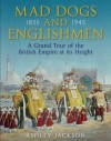 Mad Dogs and Englishmen: A Grand Tour of the British Empire at its Height - Ashley Jackson
