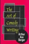The Art of Comedy Writing - Arthur Asa Berger