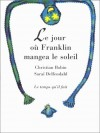 Le Jour Où Franklin Mangea Le Soleil - Christian Bobin