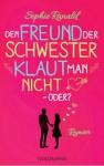 Den Freund der Schwester klaut man nicht - oder?: Roman - Sophie Ranald, Babette Schröder