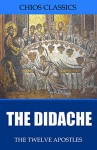 The Didache - The Twelve Apostles, Philip Schaff