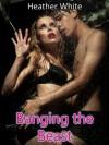 Banging the Beast (Werewolf, Paranormal, Dubcon, Virgin Erotica) - Heather White