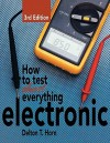 How to Test Almost Everything Electronic - Delton T. Horn