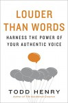 Louder than Words: Harness the Power of Your Authentic Voice - Todd Henry
