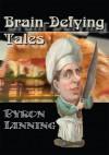 Brain-Defying Tales - Byron Lanning