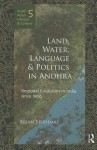 Land, Water, Language and Politics in Andhra: Regional Evolution in India Since 1850 - Brian Stoddart