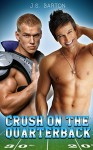 Crush on the Quarterback (A First Time Gay Football Romance) - J.S. Barton