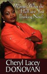 Women, What the Hell Are You Thinking Now? (Peace in the Storm Publishing Presents) - Cheryl Lacey Donovan