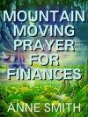 Mountain Moving Prayer for Finances - Anne Smith