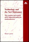 Technology and the New Diplomacy: The Creation and Control of EC Industrial Policy for Semiconductors - Thomas C. Lawton
