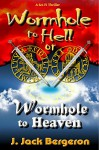 Wormhole to Hell or Wormhole to Heaven - J. Jack Bergeron