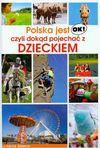 Polska jest OK! czyli dokąd pojechać z dzieckiem - Magdalena Binkowska, Ewa Błaszczyk, Barbara Zygmańska
