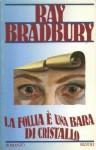 La follia è una bara di cristallo - Ray Bradbury, Andrea Terzi