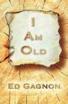 I Am Old - Ed Gagnon