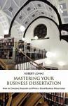 Mastering Your Business Dissertation - Robert Lomas