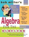 Bob Miller's Algebra for the Clueless (Clueless Series) - Bob Miller